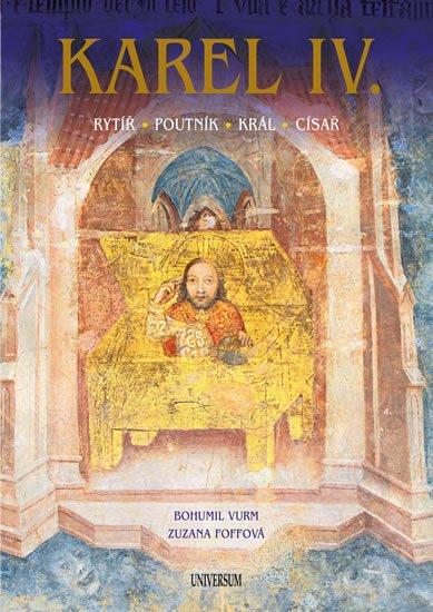 Vurm Bohumil, Foffová Zuzana: Karel IV. – Rytíř – poutník – král – císař