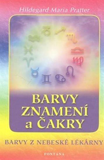 Pratter Hildegard Maria: Barvy, znamení a čakry - Barvy z nebeské lékárny