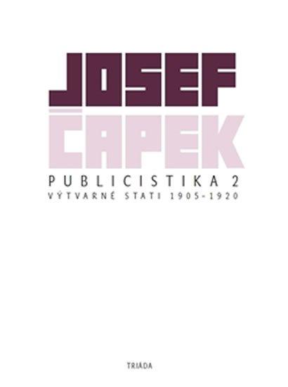 Čapek Josef: Publicistika 2 - Výtvarné eseje a kritiky 1905-1920
