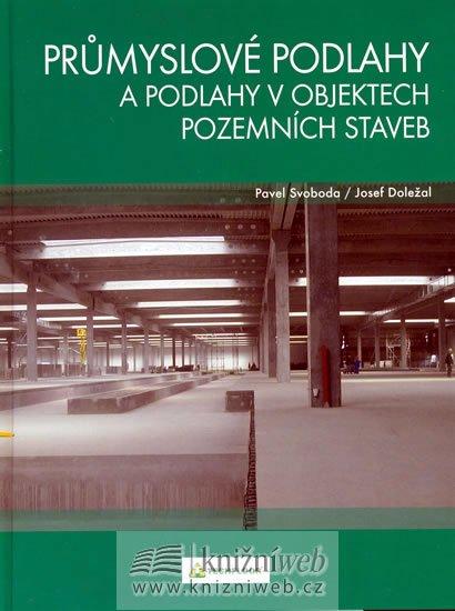 Svoboda Pavel,Doležal Josef: Průmyslové podlahy a podlahy v objektech pozemních staveb