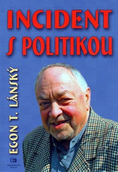 Lánský Egon T.: Incident s politikou
