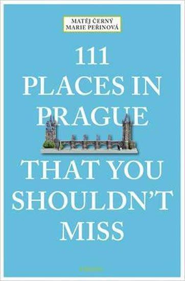 Černý Matěj, Peřinová Marie,: 111 Places in Prague That You Shouldn´t Miss