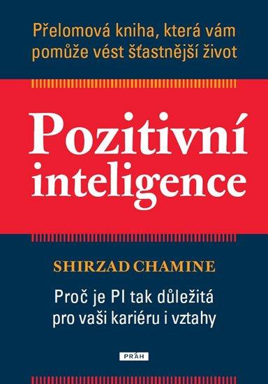 Chamine Shirzad: Pozitivní inteligence - Přelomová kniha, která vám pomůže vést šťastnější ž