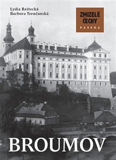 Baštecká Lydia, Trenčanská Barbora,: Zmizelé Čechy - Broumov