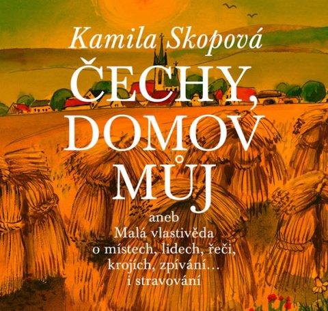 Skopová Kamila: Čechy, domov můj aneb Malá vlastivěda o místech, lidech, řeči, krojích, zpí