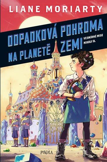 Moriarty Liane: Vesmírné mise Nikoly Borůvkové 1: Odpadková pohroma na planetě Zemi