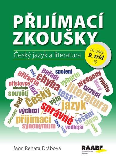 Drábová Renáta: Přijímací zkoušky - Český jazyk a literatura pro žáky 9. tříd ZŠ
