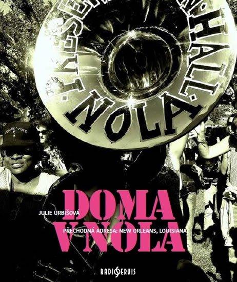 Urbišová Julie: Doma v NOLA - Přechodná adresa: New Orleans, Louisiana