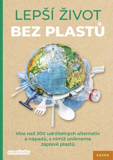 Tým smarticular.net: Lepší život bez plastů - Více než 300 udržitelných alternativ a nápadů, s n