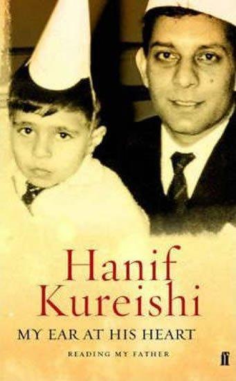 Kureishi Hanif: My Ear At His Heart