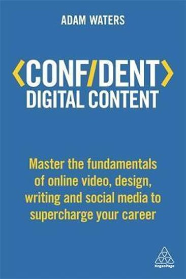 Waters Adam: Confident Digital Content : Master the Fundamentals of Online Video, Design