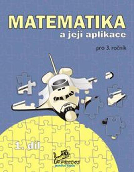 Mikulenková a kolektiv Hana: Matematika a její aplikace pro 3. ročník 1. díl - 3. ročník