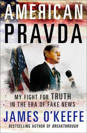 O´Keefe James: American Pravda : My Fight for Truth in the Era of Fake News