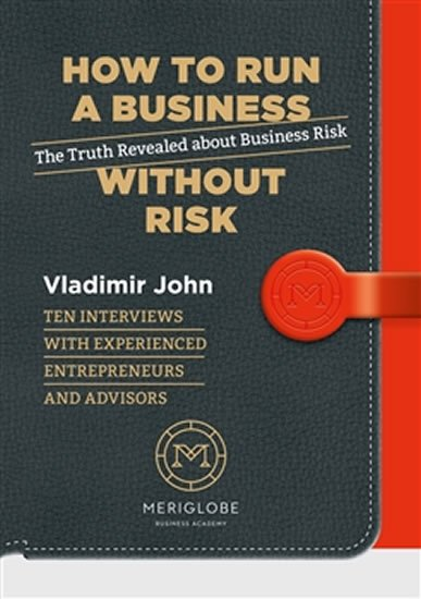 John Vladimír: How to run a business without risk - The Truth Revealed about Business Risk