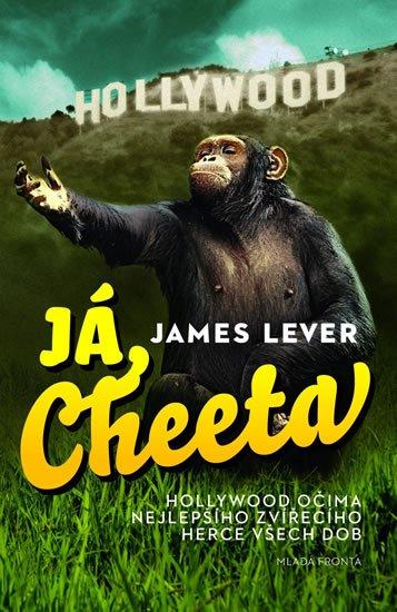 Lever James: Já, Cheeta - Hollywood očima nejlepšího zvířecího herce všech dob