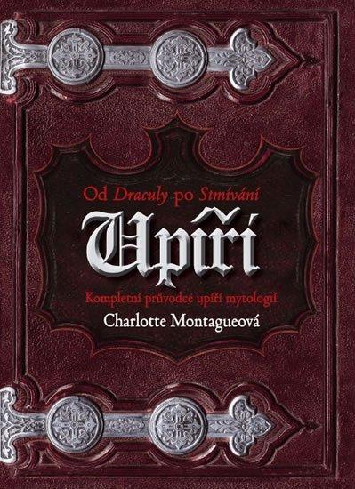 Montague Charlotte: Upíři - Od Drákuly po Stmívání