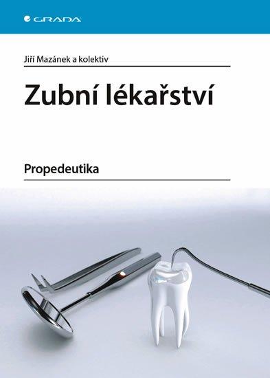 Mazánek Jiří a kolektiv: Zubní lékařství - Propedeutika