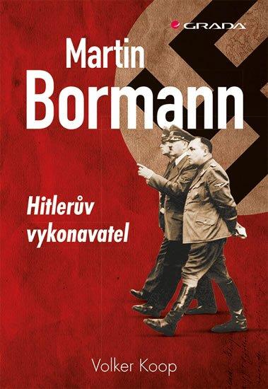 Koop Volker: Martin Bormann - Hitlerův vykonavatel