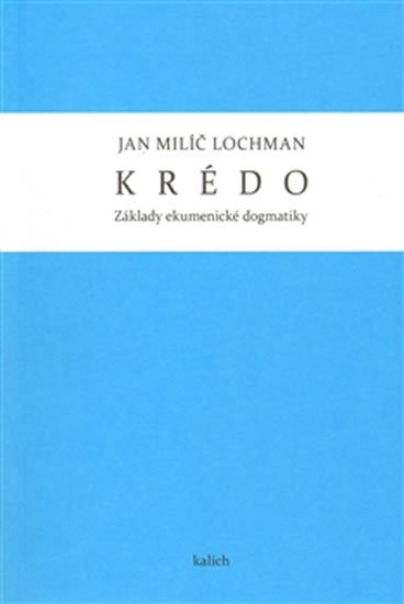 Lochman Jan Milíč: Krédo - Základy ekumenické dogmatiky