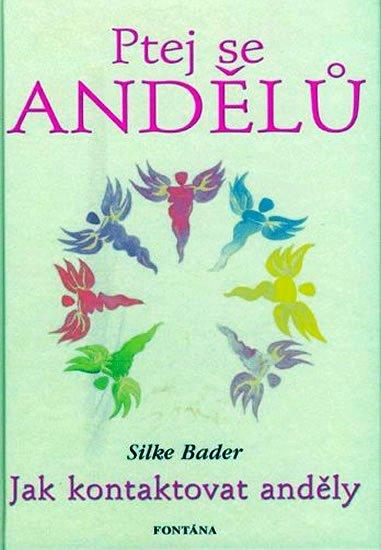 Bader Silke: Ptej se andělů
