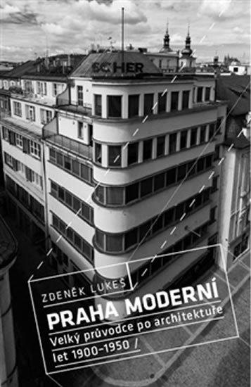 Lukeš Zdeněk: Praha moderní 1 - Velký průvodce po architektuře let 1900–1950 / Historické