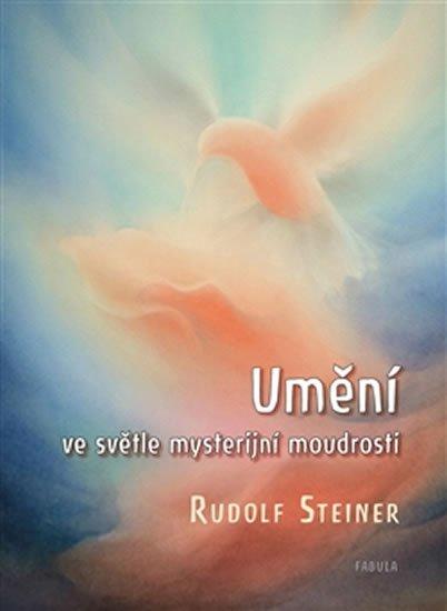 Steiner Rudolf: Umění ve světle mysterijní moudrosti