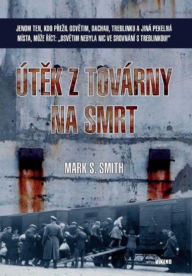 Smith Mark S.: Útěk z továrny na smrt