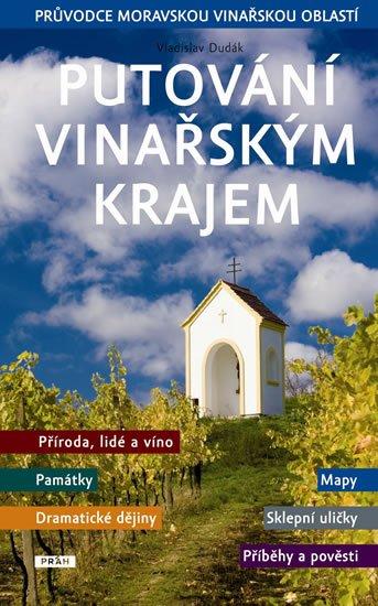 Dudák Vladislav: Putování vinařským krajem - Průvodce moravskou vinařskou oblastí