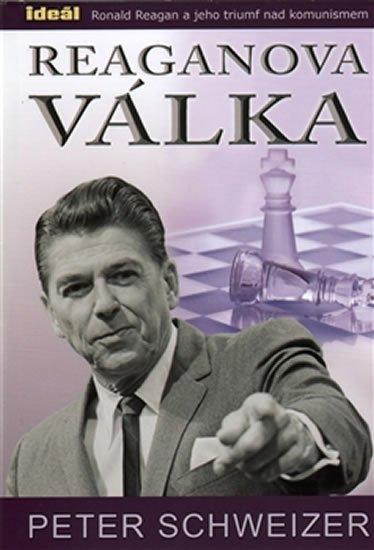 Schweizer Peter: Reaganova válka - Ronald Reagan a jeho triumf nad komunismem
