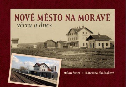 Šustr Milan, Skalníková Kateřina,: Nové Město na Moravě včera a dnes