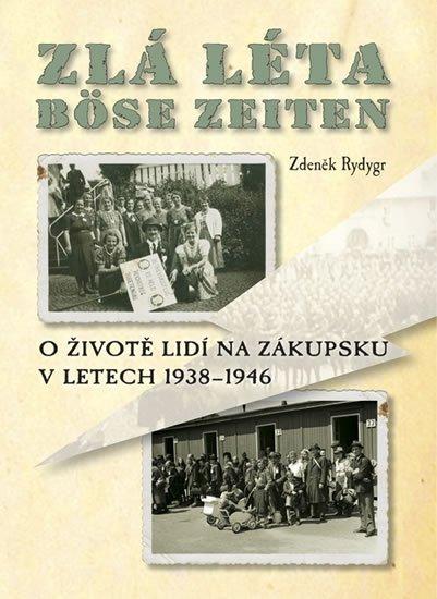 Rydygr Zdeněk: Zlá léta / Böse Zeiten - O životě lidí na Zákupsku v letech 1938-1946