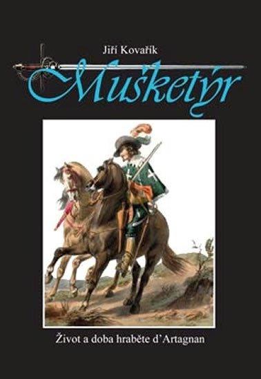 Kovařík Jiří: Mušketýr - Život a doba hraběte d´ Artagnan