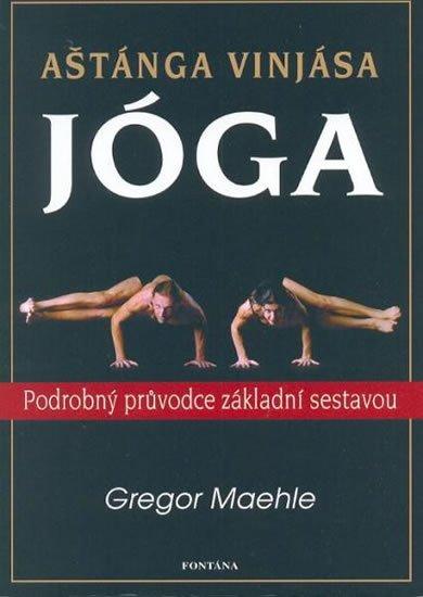 Maehle Gregor: Aštánga vinjása jóga - Podrobný průvodce základní sestavou