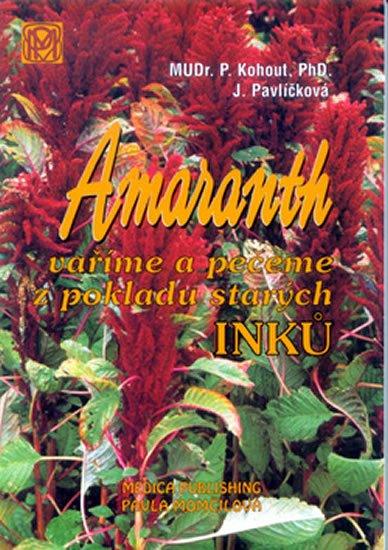 Kohout Pavel: Amaranth - Vaříme a pečeme z pokladů starých Inků