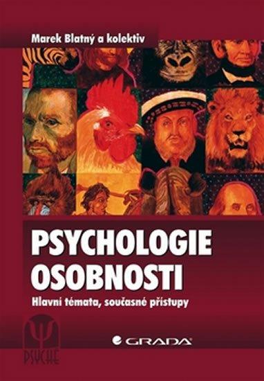 Blatný a kolektiv Marek: Psychologie osobnosti - Hlavní témata, současné přístupy