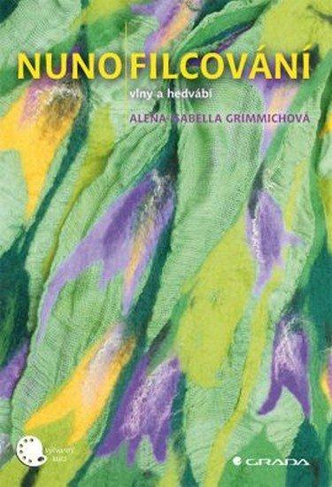Grimmichová Alena Isabella: Nunofilcování - tkaninové plstění
