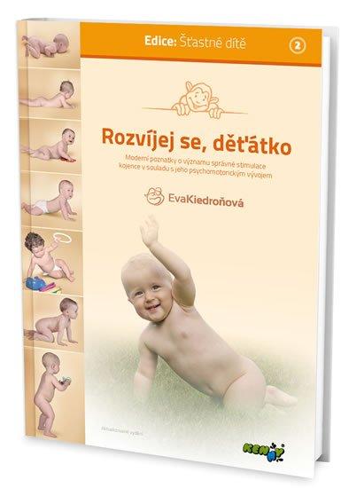 Kiedroňová Eva: Rozvíjej se děťátko - Moderní poznatky o významu správné stimulace kojence