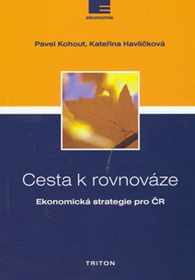 Kohout Pavel: Cesta k rovnováze - Ekonomická strategie pro ČR