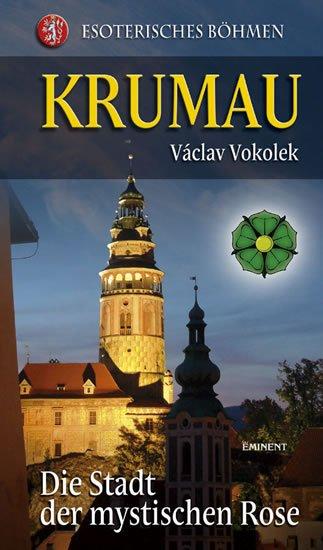 Vokolek Václav: Krumau - Die Stadt der mystischen Rose
