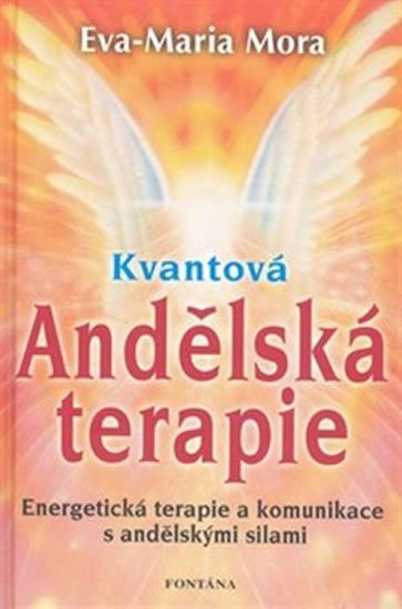 Mora Eva-Maria: Kvantová andělská terapie - Energetická terapie a komunikace s andělskými s