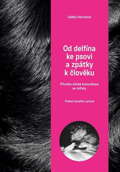 Herrisová Gabby: Od delfína ke psovi a zpět k člověku - Příručka etické komunikace se zvířat