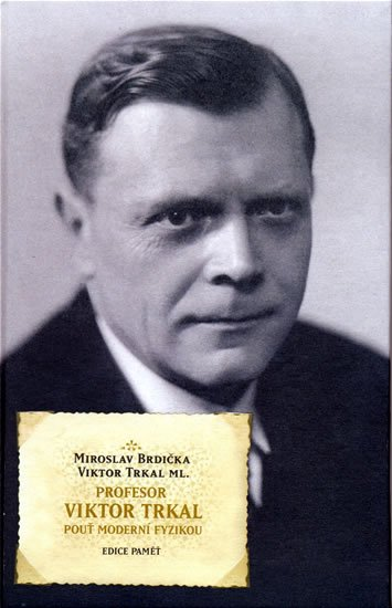 Brdička,Trkal ml.: Profesor Viktor Trkal - Pouť moderní fyzikou