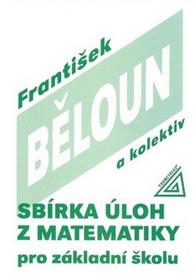 Běloun František: Sbírka úloh z matematiky pro základní školu