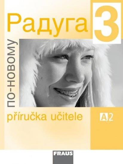 kolektiv autorů: Raduga po-novomu 3 - Příručka učitele A2