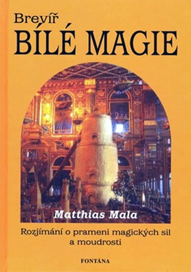 Mala Matthias: Brevíř bílé magie - Rozjímání o prameni magických sil a moudrosti