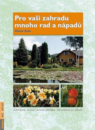 Ryšán Miloslav: Pro vaši zahradu mnoho rad a nápadů