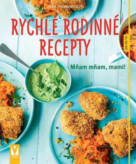 Pfannebecker Inga: Rychlé rodinné recepty - mňam mňam, mami!