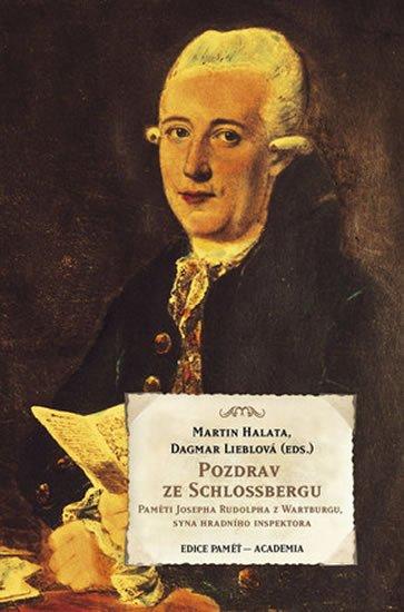 Halata Martin, Lieblová Dagmar,: Pozdrav ze Schlossbergu - Paměti Josefa Rudolpha z Wartburgu, syna hradního