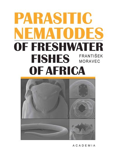 Moravec František: Parasitic nematodes of freshwater fishes of Africa