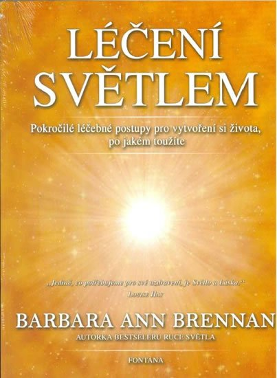 Brennan Barbara Ann: Léčení světlem - Pokročilé léčebné postupy pro vytvoření si života, po jaké